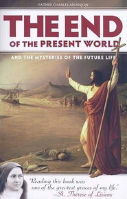 The End Of The Present World And The Mysteries Of The Future Life by Fathe Charles Arminjon