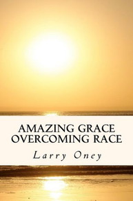 Amazing Grace Overcoming Race - Book Larry Owens