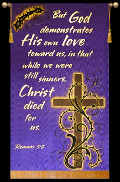 But God demonstrates His own love - Romans 5:8