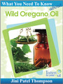 What You Need To Know About Wild Oregano Oil (eBook) - By Jini Patel Thompson