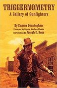 Triggernometry  A Gallery of Gunfighters by Eugene Cunningham