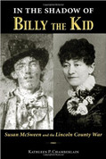 In the Shadow of Billy the Kid: Susan McSween and the Lincoln County War by Kathleen Chamberlain