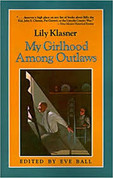 Lily Klasner -  My Girlhood Among Outlaws by Lily Klasner Edited by Eve Ball