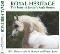 Royal Heritage: The Story of Jordan's Arab Horses by HRH Princess Alia Al Hussein and Peter Upton
