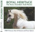 Royal Heritage: The Story of Jordan's Arab Horses by HRH Princess Alia Al Hussein and Peter Upton