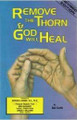 Remove The Thorn And God Will Heal