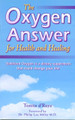 The Oxygen Answer- For Health and Healing