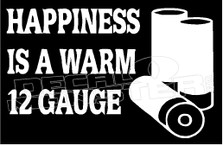 Happiness Is A Warm 12 Guage Gun Decal Sticker