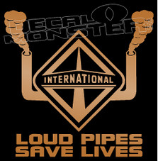 International Trucks Diesel Loud Pipes Save Lives 1 Decal Sticker