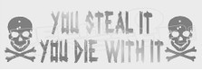 You Steal It You Die With It Decal Sticker