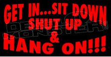 Get In... sit down shut up & hold on decal sticker