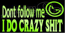 Don't Follow Me I Do Crazy Shit Decal Sticker