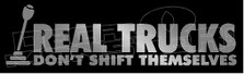 Real Trucks Don't Shift Themselves Decal Sticker