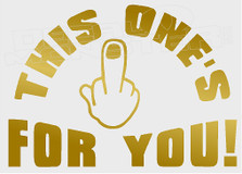 Middle Finger This Ones For You Decal Sticker