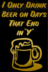 I Only Drink Beer On Days That End In Y Decal Sticker