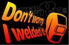 Welder Don't Worry I Welded It 3 Decal Sticker