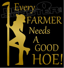 Every Farmer Needs A Good Hoe Naughty Decal Sticker