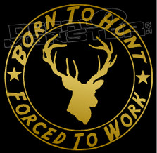 Born to Hunt Forced to Work 1 Decal Sticker
