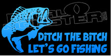 Ditch the Bitch Lets Go Fishing 8 Decal Sticker