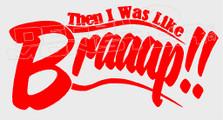 Then I was like Braaap Dirt Bikes Decal Sticker