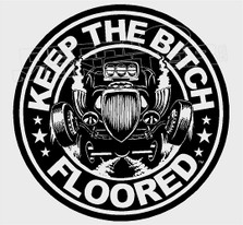Keep The Bitch Floored Drag Racing Decal Sticker