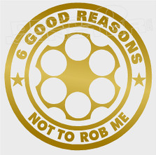 6 Good Reasons Not To Rob Me Skull Gun Decal Sticker