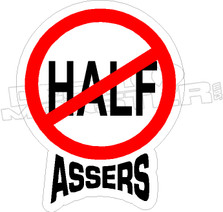 No Half Assers Decal