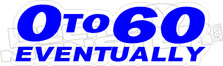 0 To 60 Eventually Decal Sticker