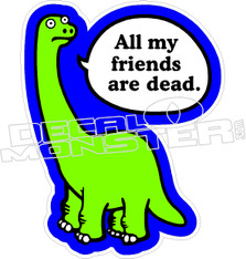 Dinosaur All My Friends Are Dead Decal Sticker