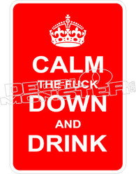Calm The Fuck Down And Drink Decal Sticker