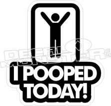 I Pooped Today Decal Sticker