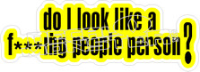 Do I Look Like People Person Decal Sticker