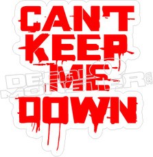 Cant Keep Me Down Decal Sticker