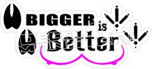 Bigger Is Better Decal Sticker