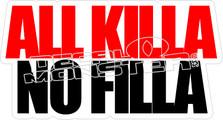 All Killa No Filla Decal Sticker