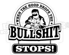 Hood Drops Bullshit Stops Welder Decal Sticker
