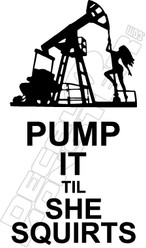 Pump Til She Squirts Oil Decal Sticker