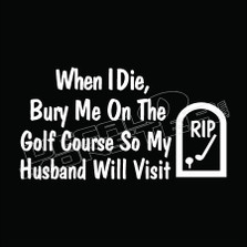 Bury Me On Golf Course Decal Sticker