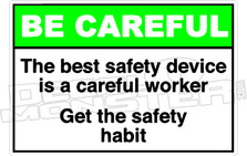 Be Careful  - the best safety device is a careful work