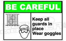 Be Careful - keep all guards in place wear goggles