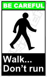 Be Careful - walk... don't run 2