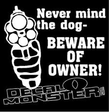Never Mind Dog Beware Of Owner