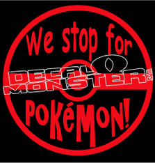 We Stop For Pokemon Go Decal Sticker