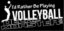 I'd Rather Be Playing Volleyball Decal Sticker