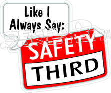 Like I always say Safety Third Decal Sticker