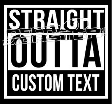 Straight Outta Custom Text Decal Sticker