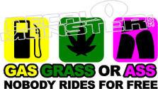 Gas Grass or Ass Nobody Rides for Free Decal Sticker