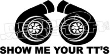Show Me Your Twin Turbos TT's 1 Decal Sticker