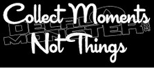 Collect Moments Not Things Inspirational Decal Sticker