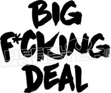 Big Fucking Deal Decal Sticker